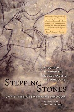 Stepping-Stones: A Journey through the Ice Age Caves of the Dordogne: Christine Desdemaines-Hugon, Ian Tattersall Books To Buy, Used Books, Most Popular Books, Ice Age, Stone Age, Modern Artists, Reading Online, Books Online, Nonfiction