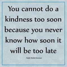 Do a kindness soon