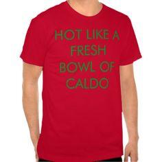 Hot Like A Fresh Bowl Of Caldo Tee Shirt