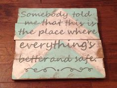 """My favorite quote from One Tree Hill!!   """"Somebody told me that this is the place where everything's better and everything's safe"""""""