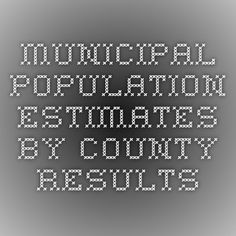 Municipal Population Estimates by County - Results