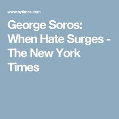 George Soros: When Hate Surges - The New York Times