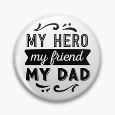 My Dad, Order Prints, My Hero, My Friend, Dads, Just For You, My Arts, Faith, Buttons