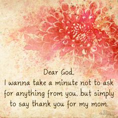God, thank You for my Mom..