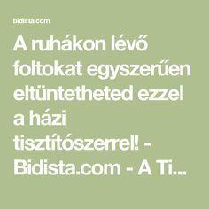 A ruhákon lévő foltokat egyszerűen eltüntetheted ezzel a házi tisztítószerrel! - Bidista.com - A TippLista! Teas, Tees, Cup Of Tea, Tea
