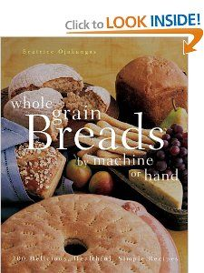 Whole Grain Breads by Machine or Hand: 200 Delicious, Healthful, Simple Recipes: Beatrice Ojakangas