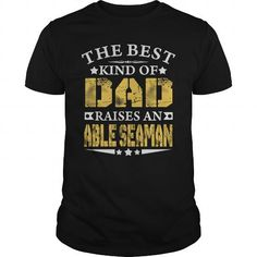 THE BEST DAD RAISES AN ABLE SEAMAN SHIRTS T-SHIRTS, HOODIES, SWEATSHIRT (22.9$ ==► Shopping Now)