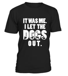 "# It Was Me I let the Dogs Out .  100% Printed in the U.S.A - Ship Worldwide*HOW TO ORDER?1. Select style and color2. Click ""Buy it Now""3. Select size and quantity4. Enter shipping and billing information5. Done! Simple as that!!!Tag: dog lovers tshirt, dog trainer, newfoundland dog, dachshund, doggy, dog owners, pitbull, pet, Bernese Mountain Dog, dogfather, dog rescue, dog groomer, dog breeds, dog walker"