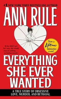 Everything She Ever Wanted by Ann Rule - not the best Ann Rule but still so interesting how someone could be so evil