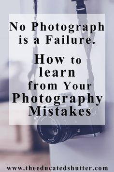 Have you ever been super excited about a shoot or an idea only for it to fail miserably? You didn't fail. No photograph is a failure ever. Here's how to learn from your photography mistakes! | The Educated Shutter