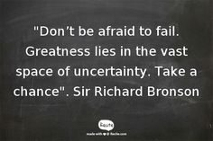 """""""Don't be afraid to fail. Greatness lies in the vast space of uncertainty. Take a chance"""". Sir Richard Bronson - Quote From Recite.com #RECITE #QUOTE"""