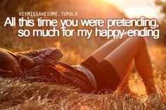 All this time you were pretending, so much for my happy ending - Avril  Lavigne