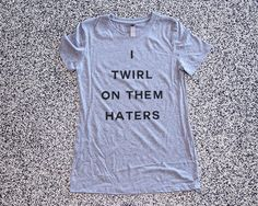 I Twirl On Them Haters - beyonce shirt -  Athletic Grey T Shirt - Graphic Tee - Clothing - Gift by WildYouthTees on Etsy https://www.etsy.com/listing/272409234/i-twirl-on-them-haters-beyonce-shirt