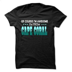 Of Course I Am Right Am From Cape Coral - 99 Cool City  - make your own t shirt #tshirt bag #tshirt packaging