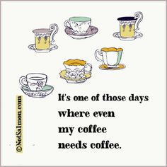 It's One Of Those Days Where Even My Coffee Needs Coffee