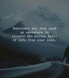 Sometimes you just need an adventure to cleanse the bitter taste of life from your soul. #Quotes #Saying #Inspiration