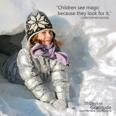 How grateful we are for Montana's children! Connected to nature and the outdoors, Montana children remind us to look at the sunrise and point at the moon. They find joy in homemade snow caves and can expertly skip rocks. Their laughter can be heard in 4H corners, on chairlifts, in the breezes of the lake shore, and in our backyards.