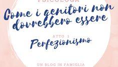 Perfezionismo - Come i genitori NON dovrebbero essere - L'angolo della psicologa Parenting Advice, Tattoo Quotes, Style Inspiration, Mom, Lifestyle, Tips, Psicologia, Parenting Tips, Mothers