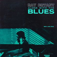 Ray Bryant: Alone With the Blues: New Jazz NJLP8213 (Prestige family)