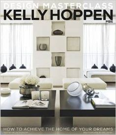 KELLY HOPPEN DESIGN MASTERCLASS – HOW TO ACHIEVE THE HOME OF YOUR DREAMS by Helen Chislett... - VINTAGE AND HOME MADE...
