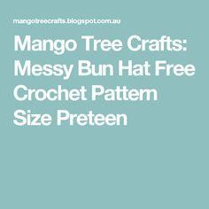 Mango Tree Crafts: Messy Bun Hat Free Crochet Pattern Size Preteen