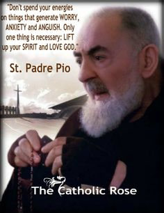 """Don't spend your energies on things that generate worry, anxiety, and anguish. Only one thing is necessary: Lift up your spirit and love God. Padre Pio of Pietrelcina) Catholic Religion, Catholic Quotes, Catholic Prayers, Catholic Saints, Religious Quotes, Roman Catholic, St Pio Of Pietrelcina, Prayer For Anxiety, Holy Quotes"