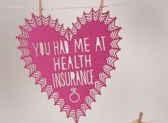 You Had Me at Health Insurance. This is the real reason I married him. ;0)