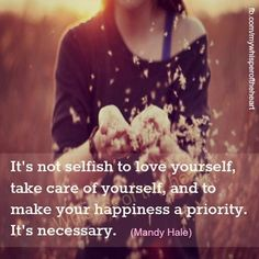It's not selfish to love yourself, take care of yourself, and to make your happiness a priority. Have A Fabulous Day! Note To Self, Self Love, Quotes To Live By, Me Quotes, How To Improve Relationship, Short Words, It Gets Better, You Draw, Selfish