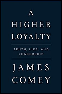 A Higher Loyalty: Truth, Lies, and Leadership: James Comey: 9781250192455: Amazon.com: Books