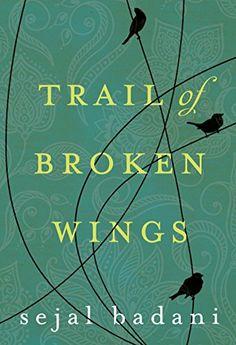 Trail of Broken Wings by Sejal Badani http://www.amazon.com/dp/B00N58XLLE/ref=cm_sw_r_pi_dp_LHa0vb1H5RW4D