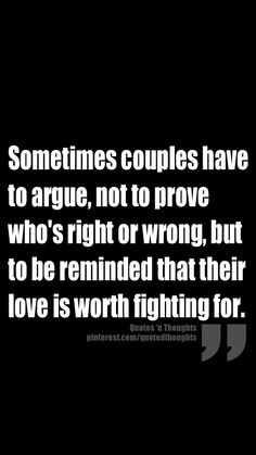 Sometimes couples have to argue, not to prove who's right or wrong, but to be reminded that their love is worth fighting for.