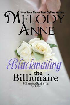 Blackmailing The Billionaire (Billionaire Bachelors - Book Five) by Melody Anne, http://www.amazon.com/dp/B007PWILDE/ref=cm_sw_r_pi_dp_bYVitb0HBAN9P