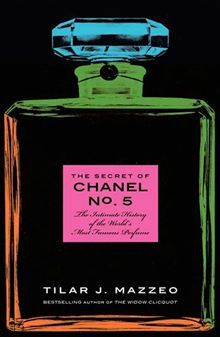 The Secret of Chanel No. 5 - The Intimate History of the World's Most Famous Perfume by Tilar J. Mazzeo. Buy this eBook on #Kobo: http://www.kobobooks.com/ebook/The-Secret-Chanel-No-5/book-X-St9xLFskeLypA_4yvA7Q/page1.html