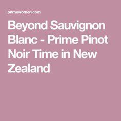 Beyond Sauvignon Blanc - Prime Pinot Noir Time in New Zealand