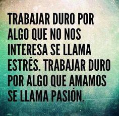 Trabajar duro por algo que te interesa, se llama pasión. Inspiración para hacer lo que amas.