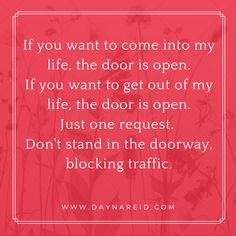 If You Want To Come Into My Life, The Door Is Open. If You