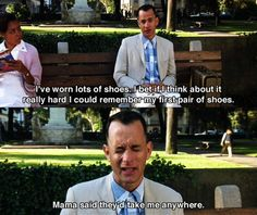 I've worn lots of shoes ~ Forrest Gump (1994) ~ Movie Quotes