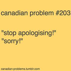Do this all the time, then I say sorry about saying sorry and it goes on for awhile <-- that. It gets annoying pretty quickly. Canadian Memes, Canadian Things, I Am Canadian, Canadian Humour, Canadian Rockies, Canada Funny, Canada Eh, Meanwhile In Canada, Saying Sorry
