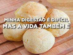 E o pão de queijo sabe que ele é difícil. | E se as tranqueiras que você adora comer fossem sinceras?