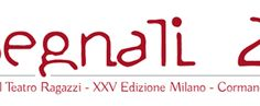 LOMBARDIA - Segnali 2014_Festival Teatro Ragazzi a Milano