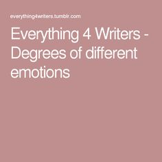 Everything 4 Writers - Degrees of different emotions
