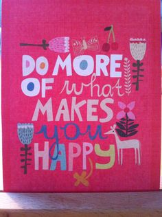 Happy Quotes : Do more of what makes you happy. - Hall Of Quotes Make You Happy Quotes, Are You Happy, Quotes To Live By, Happy Things, Words Quotes, Me Quotes, Motivational Quotes, Inspirational Quotes, Sayings