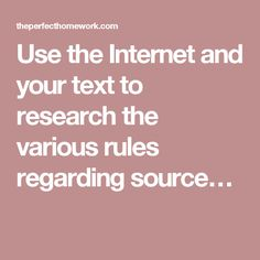 Use the Internet and your text to research the various rules regarding source…