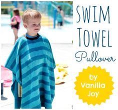 Swim towel pullover tutorial, adorable and your little ones won't be dropping their towels in the parking lot! ;-)