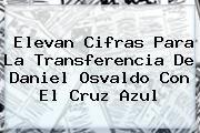 http://tecnoautos.com/wp-content/uploads/imagenes/tendencias/thumbs/elevan-cifras-para-la-transferencia-de-daniel-osvaldo-con-el-cruz-azul.jpg Daniel Osvaldo. Elevan cifras para la transferencia de Daniel Osvaldo con el Cruz Azul, Enlaces, Imágenes, Videos y Tweets - http://tecnoautos.com/actualidad/daniel-osvaldo-elevan-cifras-para-la-transferencia-de-daniel-osvaldo-con-el-cruz-azul/