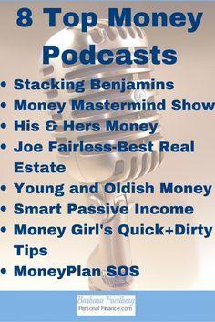8 Top #Money Podcasts-Stacking Benjamins, Money Mastermind, His&Hers Money, Joe Fairless Real Estate, Young+Oldish Money, Smart Passive Income, Money Girl's Tips, MoneyPlan