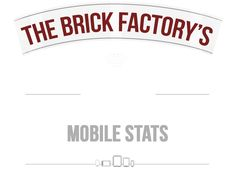 The Brick Factory's Mobile Stats