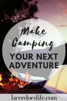 Make Camping Your Next Adventure – Lacee Does Life | Camp Life | Plan First Camping Trip | Camping on a Budget | Frugal Travel | Budget Friendly Camping | Budget Vacation | Get Outside | Winter Travel Outfit, Summer Travel, Travel Chic, Budget Travel, Europe Travel Outfits, Life Plan, Travel Gadgets, Barcelona Travel, Camping Life