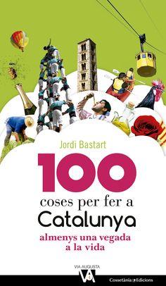 DESEMBRE-2016. Jordi Bastart. 100 coses per fer a Catalunya almenys una vegada a la vida. ESP Catalunya.
