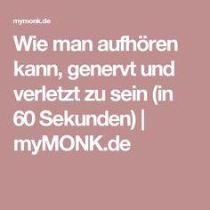 Wie man aufhören kann, genervt und verletzt zu sein (in 60 Sekunden)   myMONK.de